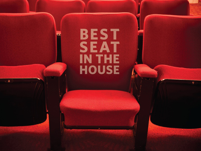 You are invited to… The Best Seat in the House!